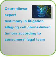 Court allows expert testimony in litigation alleging cell phone-linked tumors according to consumers' legal team
