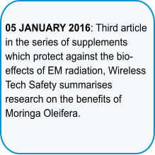 05 JANUARY 2016: Third article in the series of supplements which protect against the bio-effects of EM radiation, Wireless Tech Safety summarises research on the benefits of Moringa Oleifera.