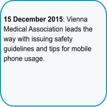 15 December 2015: Vienna Medical Association leads the way with issuing safety guidelines and tips for mobile phone usage.