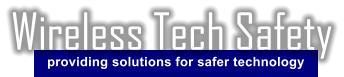 providing solutions for safer technology Wireless Tech Safety
